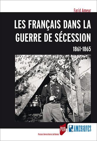 Les Français dans la guerre de Sécession. 1861-1865