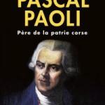 Pascal Paoli – Père de la patrie corse