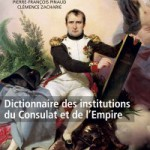 Dictionnaire des institutions du Consulat et du Premier Empire
