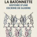 La baïonnette, histoire d'une escrime de guerre