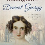 Wellington's Dearest Georgy: The Life and Loves of Lady Georgiana Lennox