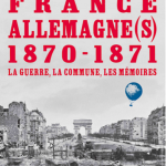 France-Germany(s) 1870-1871. War, Commune, Memory
