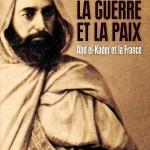 La guerre et la paix. Abd el-Kader et la France