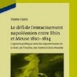 Le défi de l'enracinement napoléonien entre Rhin et Meuse, 1810-1814 L'opinion publique dans les départements de la Roër, de l'Ourthe, des Forêts et de la Moselle