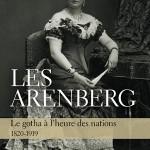 Les Arenberg. Le gotha à l'heure des nations (1820-1919)