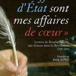 Les affaires d'État sont mes affaires de coeur». Lettres de Rosalie Jullien 1775-1810