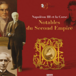Napoleon III and Corsica – Notables of the Second Empire