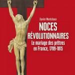 Noces révolutionnaires. Le mariage des prêtres en France, 1789-1815