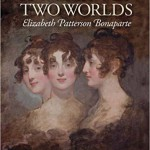 A Woman of Two Worlds: Elizabeth Patterson Bonaparte