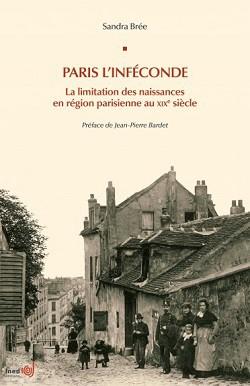 Paris l'inféconde. La limitation des naissances en région parisienne au XIXe siècle