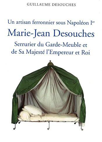 Un artisan ferronnier sous Napoléon Ier : Marie-Jean Desouches, serrurier du Garde-Meuble et de Sa Majesté l'Empereur et Roi