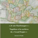 « Je suis Charlemagne » : Napoléon et les archives du « Grand Empire »