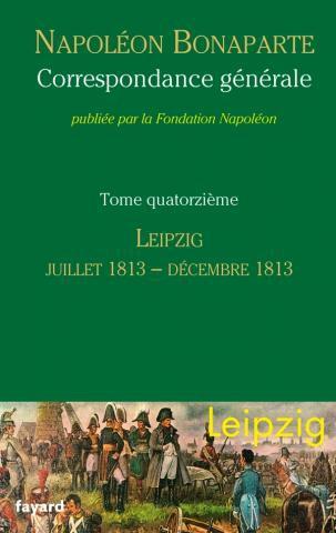 <i>Correspondance générale de Napoléon Bonaparte</i>, vol. 14 : Leipzig, juillet 1813-décembre 1813. Introduction au volume