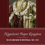 Napoleon's Paper Kingdom: The life and death of Westphalia, 1807-1813