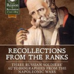 Recollections from the Ranks: Three Russian Soldiers' Autobiographies from the Napoleonic Wars (From Reason to Revolution)