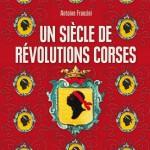 Un siècle de révolutions corses. Naissance d'un sujet politique, 1729-1802