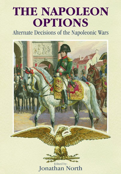 the napoleon options alternate decisions of the napoleonic wars