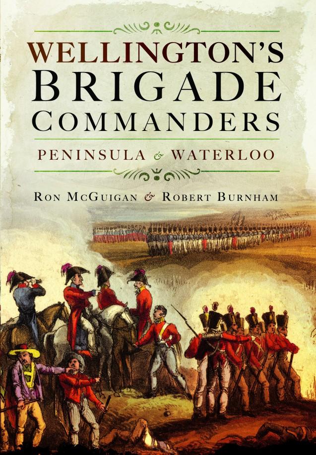 Wellington's Brigade Commanders: Peninsula and Waterloo