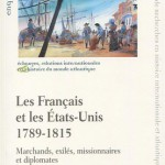 Les Français et les Etats-Unis, 1789-1815. Marchands, exilés, missionnaires et diplomates