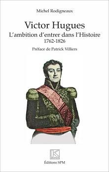 Victor Hugues. L'ambition d'entrer dans l'Histoire (1762-1826)