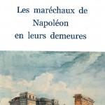 Les maréchaux de Napoléon en leurs demeures