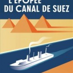 The Epic of the Suez Canal: From the Pharaohs to the 21st century