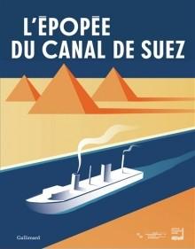 L'épopée du canal de Suez. Des pharaons au XXIe siècle