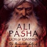 Ali Pasha, Lion of Ioannina, The Remarkable Life of the Balkan Napoleon