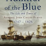 Admiral of the Blue: The Life and Times of Admiral John Childs Purvis 1747 – 1825