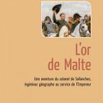 L'or de Malte. Une aventure du colonel de Sallanches, ingénieur géographe au service de l'Empereur