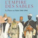 L'Empire des sables. La France au Sahel 1860-1960