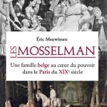 Les Mosselman. Une famille belge au coeur du pouvoir dans le Paris du XIXe siècle