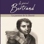 Le général Bertrand. La passion de la liberté