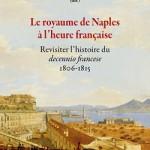Le royaume de Naples à l'heure française. Revisiter l'histoire du decennio francese (1806-1815)