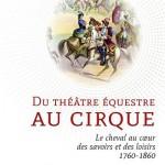 Du théâtre équestre au cirque. Le cheval au cœur des savoirs et des loisirs, 1760-1860