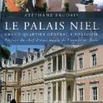 Le palais Niel, un patrimoine de l'armée de Terre. Grand quartier général à Toulouse. 1868-2017