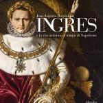 Jean-Auguste-Dominique Ingres e la vita artistica al tempo di Napoleone. [Exhibition Catalogue]