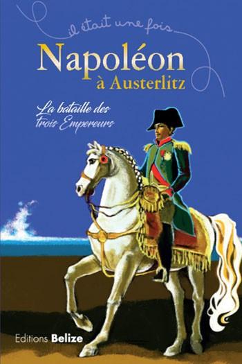Il était une fois… Napoléon à Austerlitz. La bataille des trois Empereurs