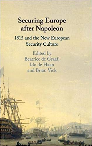 Securing Europe after Napoleon 1815 and the New European Security Culture