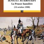 Iéna et Austerstedt. La Prusse humiliée (14 octobre 1806)