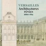 Versailles. Architectures rêvées (1660-1815)