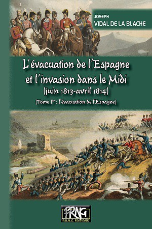 L'évacuation de l'Espagne & l'invasion du Midi (1813-1814) – Tome Ier