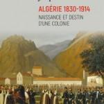 Algérie 1830-1914 Naissance et destin d'une colonie