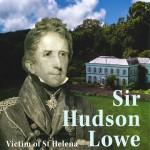 Sir Hudson Lowe, le grand brûlé de Sainte-Hélène