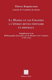 La Marine et les colonies à l'époque révolutionnaire et impériale. Supplément à la <i>Bibliographie française sur la Marine et les Colonies 1789-1815</i>