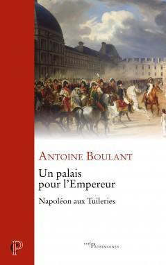 Un palais pour l'Empereur. Napoléon Ier aux Tuileries