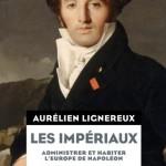 Les Impériaux. Administrer et habiter l'Europe de Napoléon