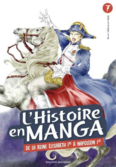 L'Histoire en manga. Tome 7 : De la reine Élisabeth Ire à Napoléon Ier