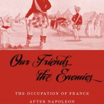 Our Friends the Enemies: The Occupation of France after Napoleon