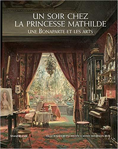 Un soir chez la princesse Mathilde. Une Bonaparte et les arts